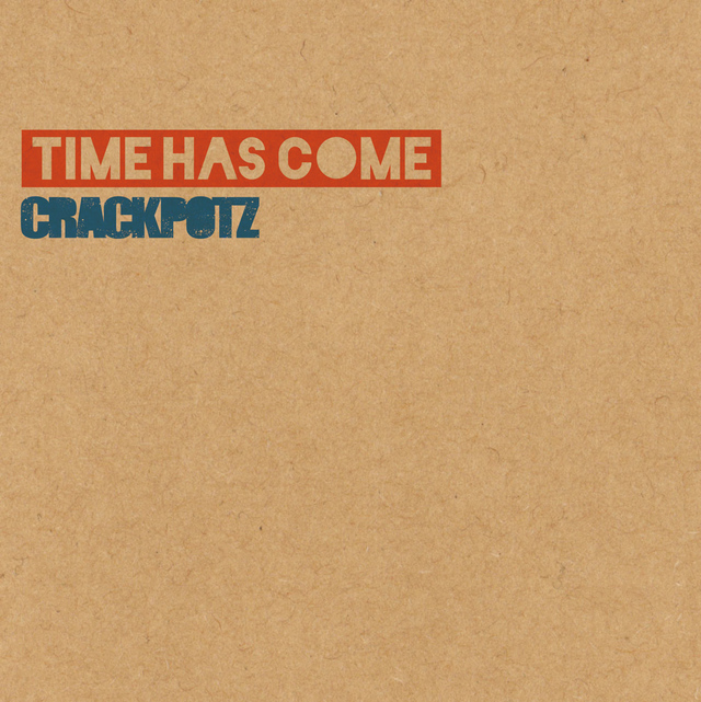 CRACKPOTZ / Time Has Come